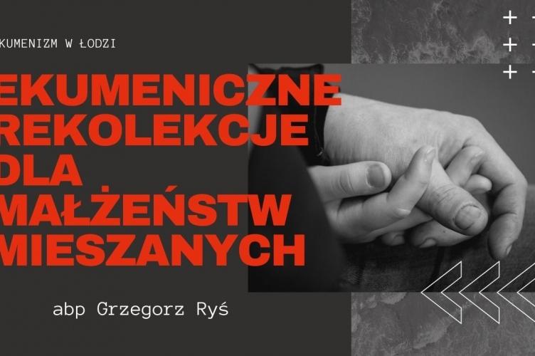 Abp Grzegorz Ryś - ekumeniczne rekolekcje dla małżeństw mieszanych wyznaniowo - wywiad
